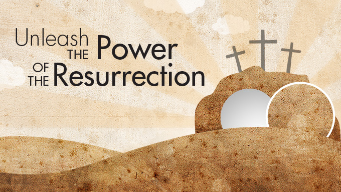 Unleash the Power of the Resurrection